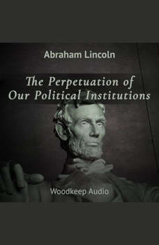 The Perpetuation of Our Political Institutions , Abraham Lincoln