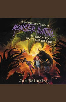 A Babysitter's Guide to Monster Hunting #3: Mission to Monster Island, Joe Ballarini