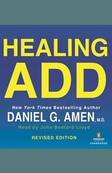 Healing ADD Revised Edition: The Breakthrough Program that Allows You to See and Heal the 7 Types of ADD, Daniel G. Amen, M.D.