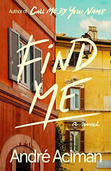 Find Me: A Novel A Novel, Andre Aciman