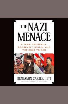 The Nazi Menace: Hitler, Churchill, Roosevelt, Stalin, and the Road to War, Benjamin Carter Hett