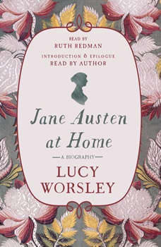 Jane Austen at Home: A Biography A Biography, Lucy Worsley