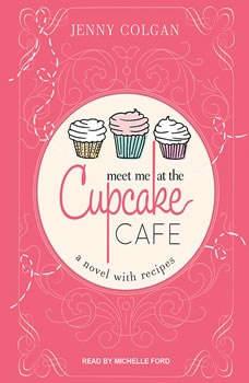 Meet Me at the Cupcake Cafe: A Novel with Recipes, Jenny Colgan