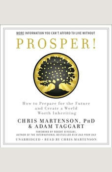 Prosper!: How to Prepare for the Future and Create a World Worth Inheriting, Chris Martenson