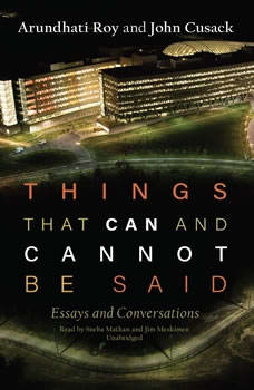 Things That Can and Cannot Be Said: Essays and Conversations, Arundhati Roy; John Cusack