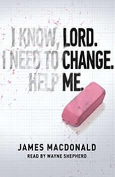 Lord, Change Me, James MacDonald