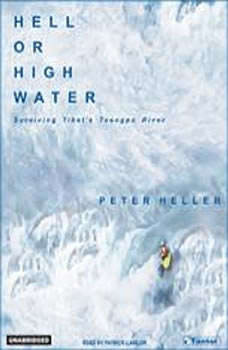 Hell or High Water: Surviving Tibet's Tsangpo River Surviving Tibet's Tsangpo River, Peter Heller