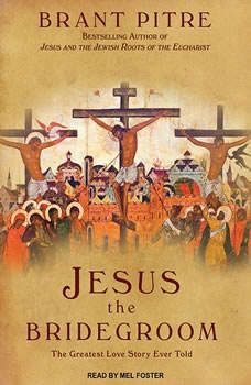 Jesus the Bridegroom: The Greatest Love Story Ever Told, Brant Pitre
