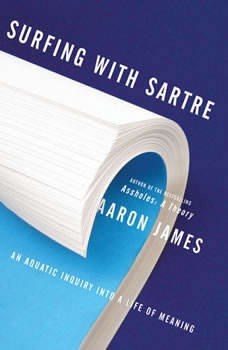 Surfing with Sartre: An Aquatic Inquiry into a Life of Meaning, Aaron James