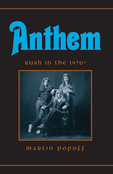 Anthem: Rush in the 1970s, Martin Popoff