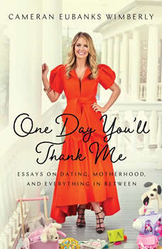 One Day You'll Thank Me: Essays on Dating, Motherhood, and Everything in Between, Cameran Eubanks Wimberly
