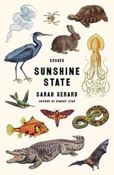 Sunshine State: Essays Essays, Sarah Gerard