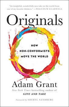 Originals: How Nonconformists Move the World Forward, Adam Grant