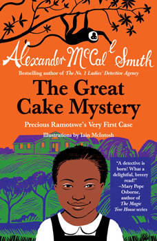 The Great Cake Mystery: Precious Ramotswe's Very First Case: A Number 1 Ladies' Detective Agency Book for Young Readers, Alexander McCall Smith