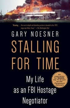 Stalling for Time: My Life as an FBI Hostage Negotiator, Gary Noesner