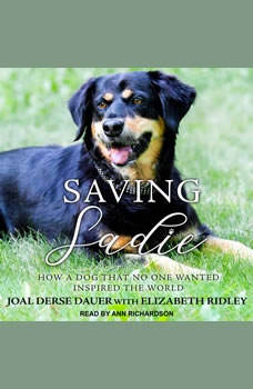 Saving Sadie: How a Dog That No One Wanted Inspired the World, Joal Derse Dauer