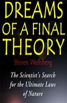 Dreams of a Final Theory: The Scientists Search for the Ultimate Laws of Nature The Scientists Search for the Ultimate Laws of Nature, Steven Weinberg