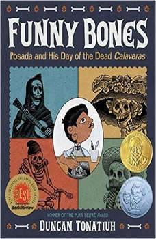Funny Bones: Posada and His Day of the dead Calaveras, Duncan Tonatiuh