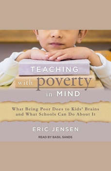 Teaching With Poverty in Mind: What Being Poor Does to Kids' Brains and What Schools Can Do About It, Eric Jensen