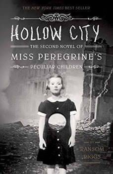 Hollow City: The Second Novel of Miss Peregrines Peculiar Children The Second Novel of Miss Peregrines Peculiar Children, Ransom Riggs