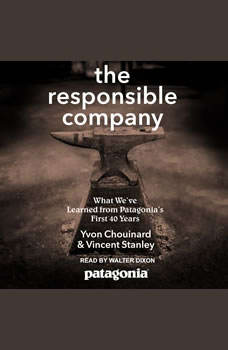 The Responsible Company: What We've Learned From Patagonia's First 40 Years, Yvon Chouinard