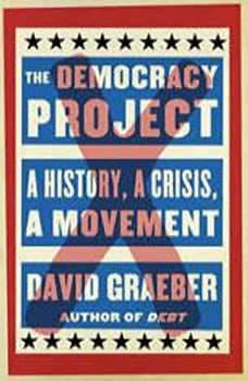 The Democracy Project: A History, a Crisis, a Movement, David Graeber