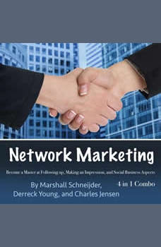 Network Marketing: Become a Master at Following up, Making an Impression, and Social Business Aspects, Charles Jensen