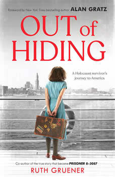 Out of Hiding:A Holocaust Survivors Journey to America, Ruth Gruener
