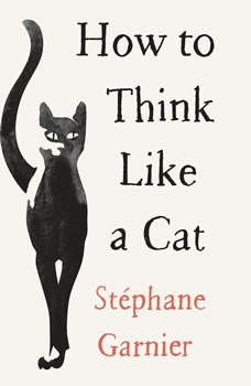 How to Think Like a Cat, Stphane Garnier