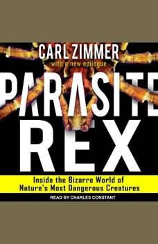 Parasite Rex: Inside the Bizarre World of Nature's Most Dangerous Creatures, Carl Zimmer