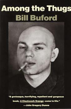 Among the Thugs, Bill Buford