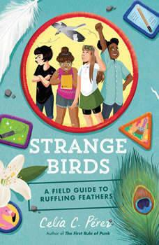 Strange Birds: A Field Guide to Ruffling Feathers, Celia C. Perez