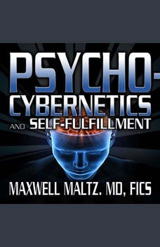 Psycho-Cybernetics and Self-Fulfillment: The Pscycho-Cybernetics Mastery Series, Maxwell Maltz