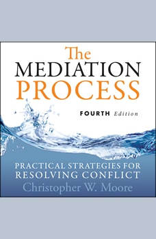 The Mediation Process: Practical Strategies for Resolving Conflict 4th Edition, Christopher W. Moore