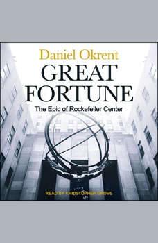Great Fortune: The Epic of Rockefeller Center, Daniel Okrent