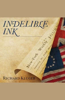 Indelible Ink: The Trials of John Peter Zenger and the Birth of America's Free Press, Richard Kluger