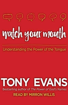 Watch Your Mouth: Understanding the Power of the Tongue Understanding the Power of the Tongue, Tony Evans