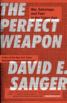 The Perfect Weapon: War, Sabotage, and Fear in the Cyber Age, David E. Sanger
