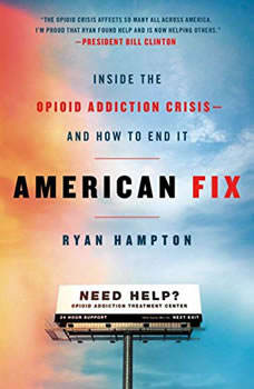 American Fix: Inside the Opioid Addiction Crisis - and How to End It, Ryan Hampton