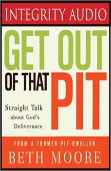 Get Out of That Pit: Straight Talk about God's Deliverance Straight Talk about God's Deliverance, Beth Moore