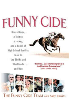 Funny Cide: How a Horse, a Trainer, a Jockey, and a Bunch of High School Buddies Took on the Shieks and Bluebloods...and Won, Sally Jenkins