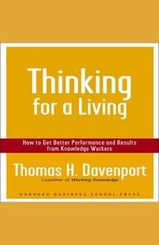 Thinking for a Living: How to Get Better Performance and Results from Knowledge Workers, Thomas H Davenport