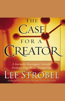 The Case for a Creator: A Journalist Investigates the New Scientific Evidence That Points Toward God, Lee Strobel