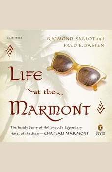 Life at the Marmont: The Inside Story of Hollywood's Legendary Hotel of the Stars--Chateau Marmont The Inside Story of Hollywood's Legendary Hotel of the Stars--Chateau Marmont, Raymond Sarlot