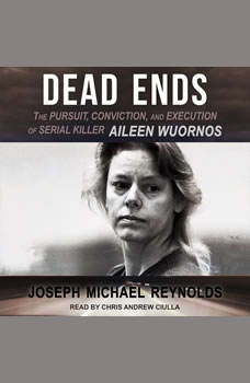 Dead Ends: The Pursuit, Conviction, and Execution of Serial Killer Aileen Wuornos The Pursuit, Conviction, and Execution of Serial Killer Aileen Wuornos, Joseph Michael Reynolds