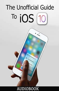 The Unofficial Guide To iOS 10, My Ebook Publishing House