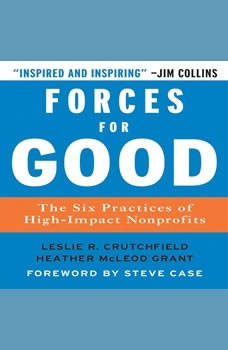 Forces for Good: The Six Practices of High-Impact Non-Profits, Leslie R. Crutchfield