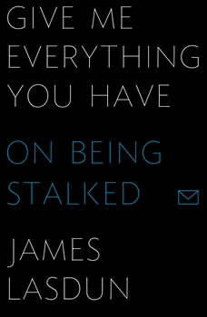 Give Me Everything You Have: On Being Stalked, James Lasdun