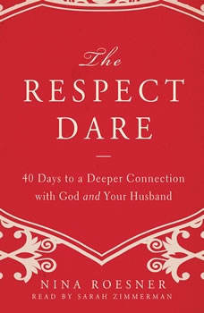 The Respect Dare: 40 Days to a Deeper Connection with God and Your Husband 40 Days to a Deeper Connection with God and Your Husband, Nina Roesner