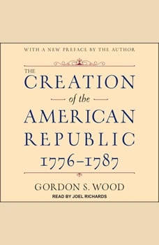 The Creation of the American Republic, 1776-1787, Gordon S. Wood
